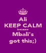 Ali KEEP CALM because Mbali's got this;) - Personalised Poster A4 size