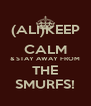 (ALI)KEEP CALM & STAY AWAY FROM THE SMURFS! - Personalised Poster A4 size