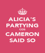 ALICIA'S PARTYING COS CAMERON SAID SO - Personalised Poster A4 size