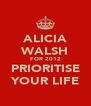 ALICIA WALSH FOR 2012 PRIORITISE YOUR LIFE - Personalised Poster A4 size