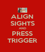 ALIGN SIGHTS AND PRESS TRIGGER - Personalised Poster A4 size