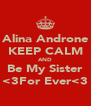 Alina Androne KEEP CALM AND Be My Sister <3For Ever<3 - Personalised Poster A4 size