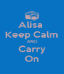 Alisa  Keep Calm AND Carry On - Personalised Poster A4 size