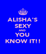 ALISHA'S SEXY AND  YOU KNOW IT!! - Personalised Poster A4 size