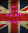 ALL ABOUT  kakak  - Personalised Poster A4 size