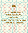 ALL ANIMALS ARE EQUAL BUT SOME ARE MORE EQUAL THAN OTHERS - Personalised Poster A4 size