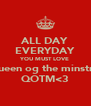 ALL DAY EVERYDAY YOU MUST LOVE queen og the minstre QOTM<3 - Personalised Poster A4 size