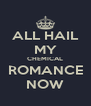 ALL HAIL MY CHEMICAL ROMANCE NOW - Personalised Poster A4 size