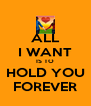 ALL I WANT IS TO HOLD YOU FOREVER - Personalised Poster A4 size