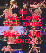 ALL LOVE EVER DOES IS BREAK AND END - Personalised Poster A4 size