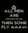 ALL MEN ARE CREATED EQUAL THEN SOME FLY AAAvn - Personalised Poster A4 size