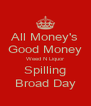 All Money's Good Money Weed N Liquor Spilling Broad Day - Personalised Poster A4 size