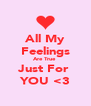 All My Feelings Are True  Just For  YOU <3 - Personalised Poster A4 size