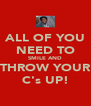 ALL OF YOU NEED TO SMILE AND THROW YOUR C's UP! - Personalised Poster A4 size