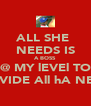 ALL SHE  NEEDS IS A BOSS @ MY lEVEl TO PROVIDE All hA NEEDS - Personalised Poster A4 size