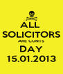 ALL  SOLICITORS ARE CUNTS DAY 15.01.2013 - Personalised Poster A4 size