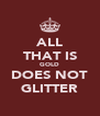 ALL THAT IS GOLD DOES NOT GLITTER - Personalised Poster A4 size