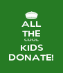 ALL THE COOL KIDS DONATE! - Personalised Poster A4 size