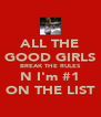 ALL THE GOOD GIRLS BREAK THE RULES N I'm #1 ON THE LIST - Personalised Poster A4 size