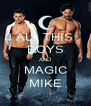 ALL THIS BOYS AND MAGIC MIKE - Personalised Poster A4 size