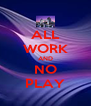 ALL WORK AND NO PLAY - Personalised Poster A4 size