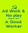 All Work &  No play Makes Jack A Good  Worker - Personalised Poster A4 size
