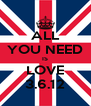 ALL YOU NEED IS LOVE 3.6.12 - Personalised Poster A4 size
