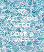 ALL YOU NEED IS LOVE & WI-FI - Personalised Poster A4 size