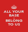 ALL YOUR BASE a BELONG TO US - Personalised Poster A4 size