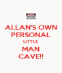 ALLAN'S OWN PERSONAL LITTLE MAN CAVE!! - Personalised Poster A4 size
