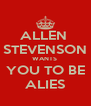 ALLEN  STEVENSON WANTS  YOU TO BE ALIES - Personalised Poster A4 size