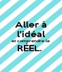 Aller à l'idéal et comprendre le RÉEL.   - Personalised Poster A4 size