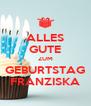 ALLES GUTE ZUM GEBURTSTAG FRANZISKA - Personalised Poster A4 size