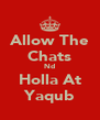 Allow The Chats Nd Holla At Yaqub - Personalised Poster A4 size