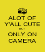 ALOT OF Y'ALL CUTE BUT ONLY ON CAMERA - Personalised Poster A4 size