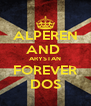 ALPEREN AND  ARYSTAN FOREVER DOS - Personalised Poster A4 size