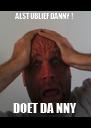 ALSTUBLIEF DANNY ! DOET DA NNY  - Personalised Poster A4 size