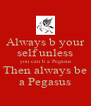 Always b your self unless  you can b a Pegasus Then always be a Pegasus - Personalised Poster A4 size