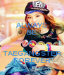 ALWAYS BE A  TAEGANGSTER FOREVER - Personalised Poster A4 size