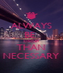 ALWAYS BE  KINDER THAN NECESSARY - Personalised Poster A4 size