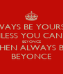 ALWAYS BE YOURSELF UNLESS YOU CAN BE BEYONCE THEN ALWAYS BE BEYONCE - Personalised Poster A4 size