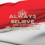 ALWAYS BELIEVE AND SUPPORT @GreysPolii  - Personalised Poster A4 size