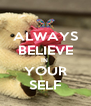 ALWAYS BELIEVE IN  YOUR SELF - Personalised Poster A4 size