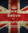 Always  Belive In  Yourself !!!!!!!!!!!!! - Personalised Poster A4 size