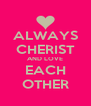 ALWAYS CHERIST AND LOVE EACH OTHER - Personalised Poster A4 size