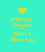 Always  Dream And Don't Give Up - Personalised Poster A4 size
