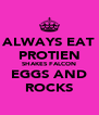 ALWAYS EAT PROTIEN SHAKES FALCON EGGS AND ROCKS - Personalised Poster A4 size