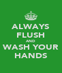 ALWAYS FLUSH AND WASH YOUR HANDS - Personalised Poster A4 size