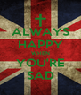 ALWAYS HAPPY WHEN YOU'RE SAD - Personalised Poster A4 size
