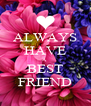 ALWAYS HAVE A  BEST FRIEND - Personalised Poster A4 size